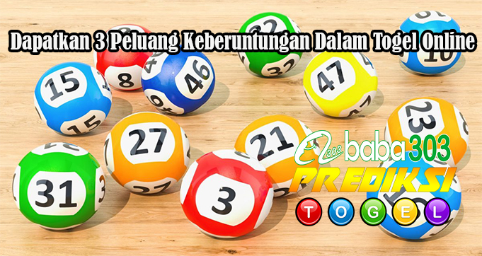 Dapatkan 3 Peluang Keberuntungan Dalam Togel Online