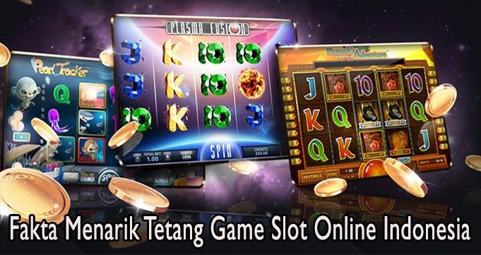Fakta Menarik Tetang Game Slot Online Indonesia
