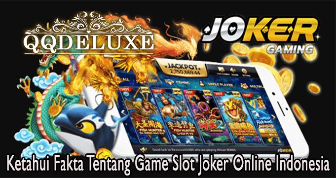 Ketahui Fakta Tentang Game Slot Joker Online Indonesia