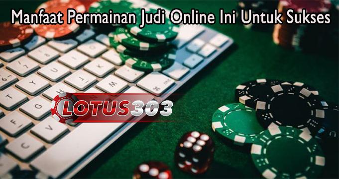 Manfaat Permainan Judi Online Ini Untuk Sukses