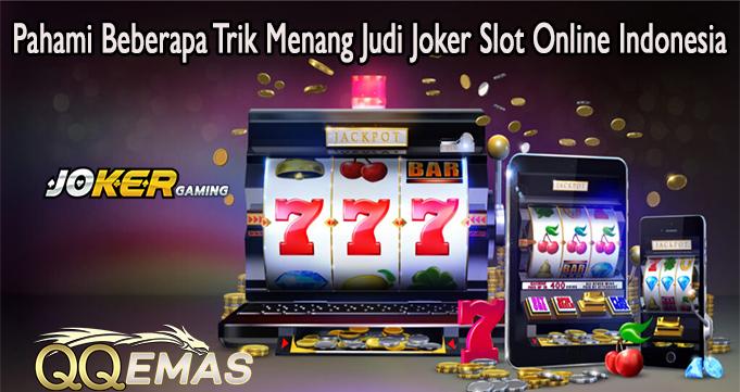 Pahami Beberapa Trik Menang Judi Joker Slot Online Indonesia