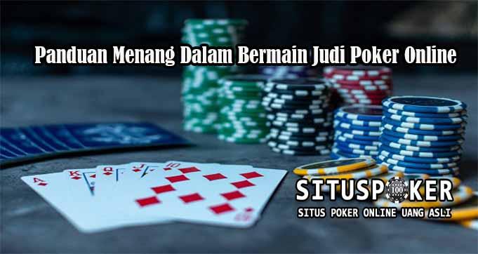 Panduan Menang Dalam Bermain Judi Poker Online
