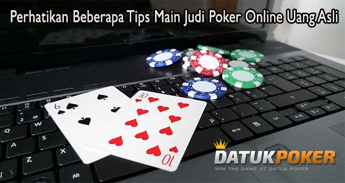 Perhatikan Beberapa Tips Main Judi Poker Online Uang Asli