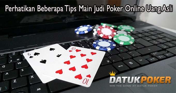 Perhatikan Beberapa Tips Main Judi Poker Online Uang Asli
