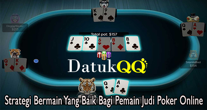 Strategi Bermain Yang Baik Bagi Pemain Judi Poker Online