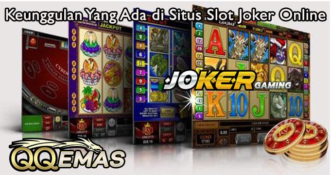 Keunggulan Yang Ada di Situs Slot Joker Online